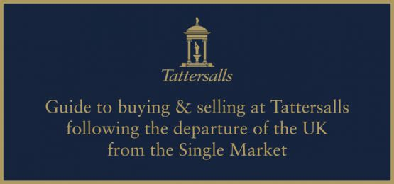 Guide to buying & selling at Tatersalls following the departure of the UK from the Single Market
